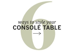 6 Ways to Style Your Console Table